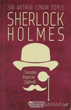 Sherlock Holmes - Savaşları Başlatan Şüphedir - SİR ARTHUR CONAN DOYLE