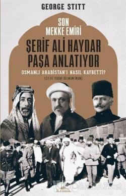Son Mekke Emiri Şerif Ali Haydar Paşa Anlatıyor