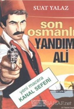 Son Osmanlı Yandım Ali Yeni Macera Kanal Seferi