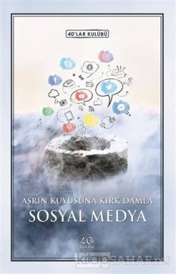 Sosyal Medya - Asrın Kuyusuna Kırk Damla