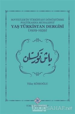 Sovyetler'in Türkistan'ı Dönüştürme Politikasına Muhalefet Yaş Türkistan Dergisi (1929-1939) (Ciltli)