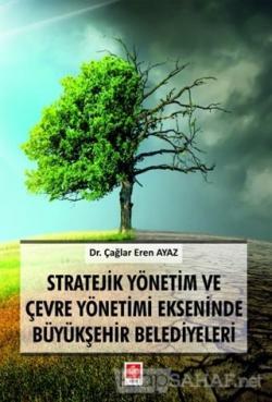Stratejik Yönetim ve Çevre Yönetimi Ekseninde Büyükşehir Belediyeleri