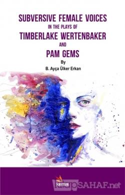 Subversive Female Voices In The Plays Of Timberlake Wertenbaker And Pam Gems
