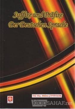 Suffixe und Prafixe Der Deutschen Sprache / Kelimenin Sonuna ve Başanı Takılan Son Ekler ve Ön Ekler