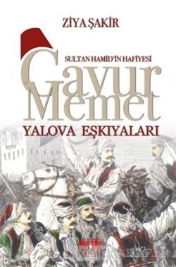 Sultan Hamid'in Hafiyesi - Gavur Memet Yalova Eşkıyaları