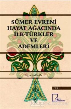 Sümer Evreni Hayat Ağacında İlk Türkler ve Ademleri Cilt 1