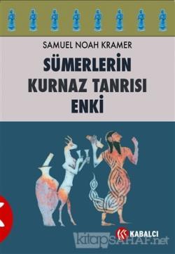 Sümerlerin Kurnaz Tanrısı Enki - Samuel Noah Kramer | Yeni ve İkinci E