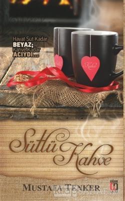 Sütlü Kahve - Mustafa Tenker | Yeni ve İkinci El Ucuz Kitabın Adresi