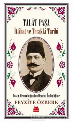 Talat Paşa - İttihat ve Terakki Tarihi
