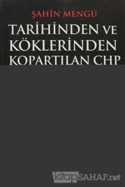 Tarihinden ve Köklerinden Kopartılan CHP