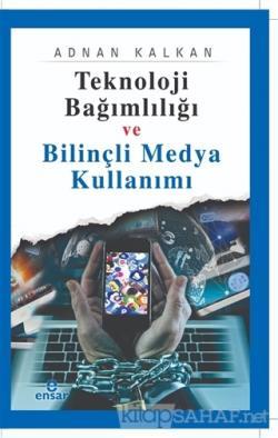 Teknoloji Bağımlılığı ve Bilinçli Medya Kullanımı