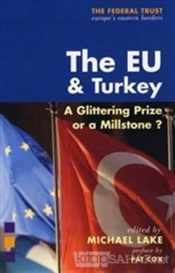 The EU and Turkey : A Glittering Prize or a Millstone? (Ciltli)
