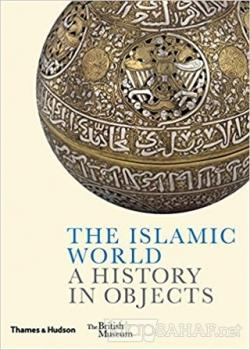The Islamic World A History In Objects (Ciltli)