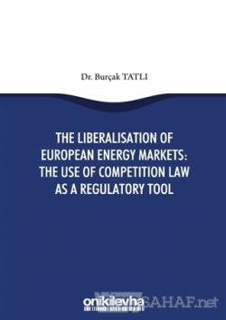The Liberalisation Of European Energy Markets: The Use Of Competition Law As A Regulatory Tool