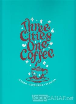Three Cities One Coffee: Cairo, Istanbul, Vienna - Kolektif- | Yeni ve