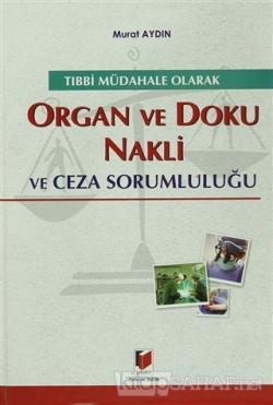 Tıbbi Müdahale Olarak Organ ve Doku Nakli ve Ceza Sorumluluğu (Ciltli)