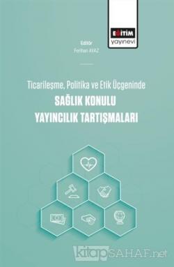 Ticarileşme, Politika Ve Etik Üçgeninde Sağlık Konulu Yayıncılık Tartışmaları