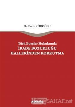 Türk Borçlar Hukukunda İrade Bozukluğu Hallerinden Korkutma (Ciltli) -