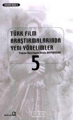 Türk Film Araştırmalarında Yeni Yönelimler 5 - Derleme | Yeni ve İkinc