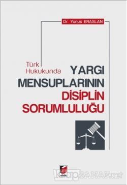 Türk Hukukunda Yargı Mensuplarının Disiplin Sorumluluğu