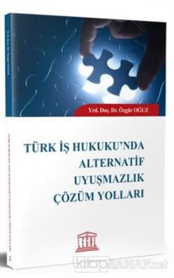 Türk İş Hukuku'nda Alternatif Uyuşmazlık Çözüm Yolları