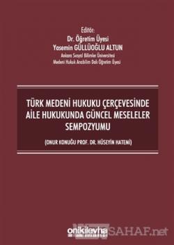 Türk Medeni Hukuku Çerçevesinde Aile Hukukunda Güncel Meseleler Sempozyumu