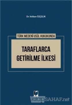 Türk Medeni Usul Hukukunda Taraflarca Getirilme İlkesi (Ciltli)