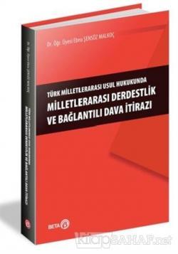 Türk Milletlerarası Usul Hukukunda Milletlerarası Derdestlik ve Bağlantılı Dava İtirazı