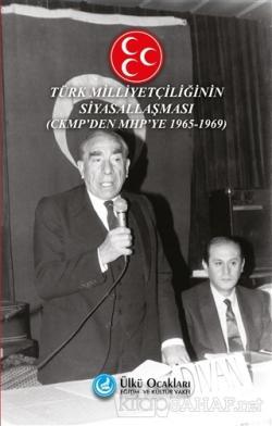 Türk Milliyetçiliğinin Siyasallaşması - CKMP'den MHP'ye (1965-1969)