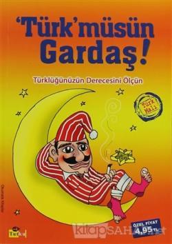 Türk'müsün Gardaş!