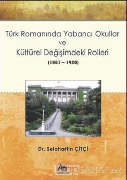 Türk Romanında Yabancı Okullar ve Kültürel Değişimdeki Rolleri (1881-1950)