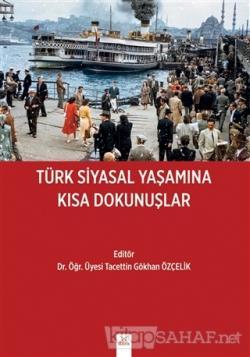 Türk Siyasal Yaşamına Kısa Dokunuşlar - Tacettin Gökhan Özçelik | Yeni