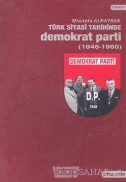Türk Siyasi Tarihinde Demokrat Parti 1946-1960
