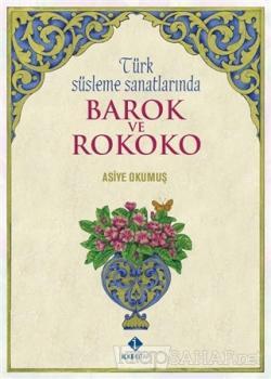 Türk Süsleme Sanatlarında Barok ve Rokoko (Ciltli)