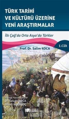 Türk Tarihi ve Kültürü Üzerine Yeni Araştırmalar 1. Cilt