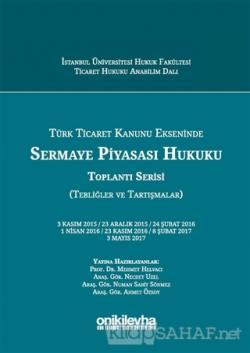 Türk Ticaret Kanunu Ekseninde Sermaye Piyasası Hukuku Toplantı Serisi (Tebliğler ve Tartışmalar) (Ciltli)