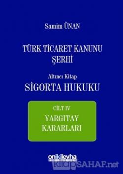 Türk Ticaret Kanunu Şerhi Altıncı Kitap - Sigorta Hukuku Cilt 4 (Ciltli)