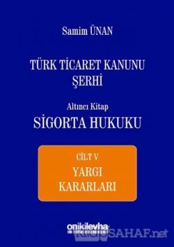 Türk Ticaret Kanunu Şerhi Altıncı Kitap - Sigorta Hukuku Cilt 5 (Ciltli)