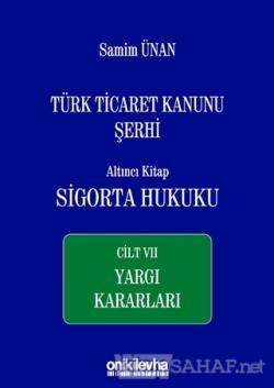 Türk Ticaret Kanunu Şerhi Altıncı Kitap: Sigorta Hukuku - Cilt 7 Yargı Kararları (Ciltli)