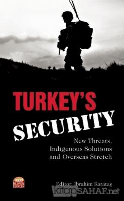 Turkey's Security: New Threats Indigenous Solutions and Overseas Stretch