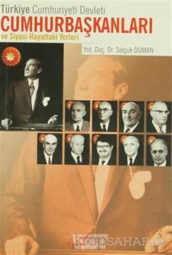 Türkiye Cumhuriyeti Devleti Cumhurbaşkanları ve Siyasi Hayattaki Yerleri