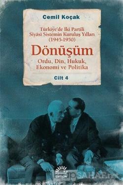 Türkiye'de İki Partili Siyasi Sistemin Kuruluş Yılları (1945-1950) - Dönüşüm Cilt: 4