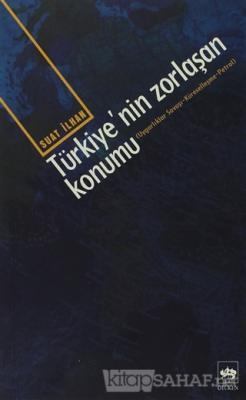 Türkiye'nin Zorlaşan Konumu