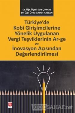 Türkiye'de Kobi Girişimcilerine Yönelik Uygulanan Vergi Teşviklerinin Ar-ge ve İnovasyon Açısından Değerlendirilmesi