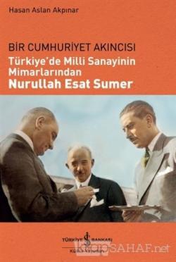 Türkiye'de Milli Sanayinin Mimarlarından Nurullah Esat Sumer