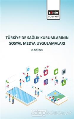 Türkiye'de Sağlık Kurumlarının Sosyal Medya Uygulamaları