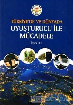 Türkiye'de ve Dünyada Uyuşturucu ile Mücadele