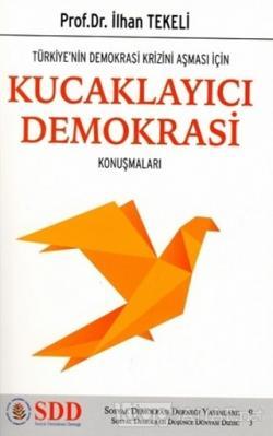 Türkiye'nin Demokrasi Krizini Aşması İçin Kucaklayıcı Demokrasi Konuşmaları