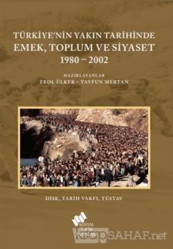 Türkiye'nin Yakın Tarihinde Emek Toplum ve Siyaset 1980-2002