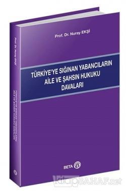 Türkiye'ye Sığınan Yabancıların Aile ve Şahsın Hukuku Davaları